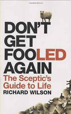 Don't Get Fooled Again: The Sceptic's Guide to Life - Hardcover NEW Wilson, Rich