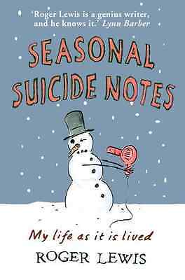 Seasonal Suicide Notes: My Life as it is Lived - Hardcover NEW Lewis, Roger 2009