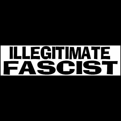 ILLEGITIMATE FASCIST Bumper Sticker  DONALD TRUMP  $2.99  BUY 2 GET 1 FREE