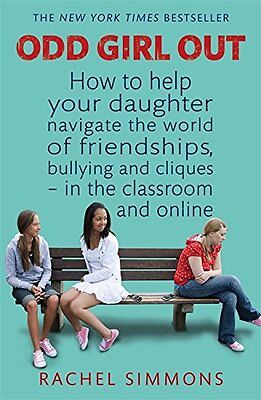 Odd Girl Out: How to help your daughter navigate the world of friendships, bully