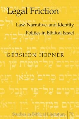 Legal Friction: Law, Narrative, and Identity Politics in Biblical Israel (Studi.