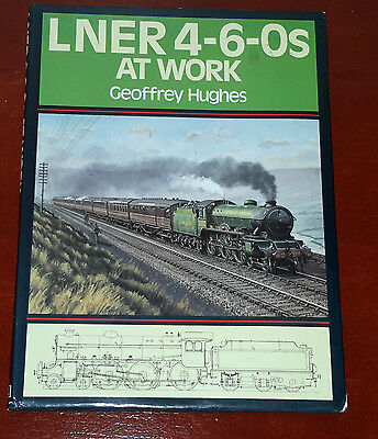 London and North Eastern Railway's 4-6-0's at Work by Geoffrey Hughes...