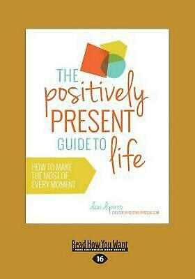 The Positively Present Guide to Life by Dani Dipirro Paperback Book