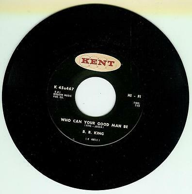 B B King Single Who Can Your Good Man Be / Treat Me Right Us Kent 467