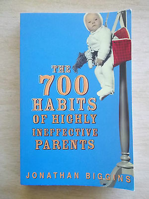 The 700 Habits of Highly Ineffective Parents~Jonathan Biggins~Humour~260pp P/B