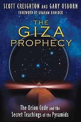 Giza Prophecy: The Orion Code and the Secret Teachings of the Pyramids by Scott