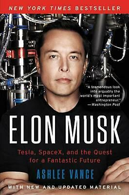 Elon Musk: Tesla, Spacex, and the Quest for a Fantastic Future by Ashlee Vance (