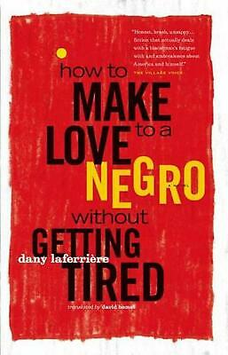 How to Make Love to a Negro Without Getting Tired by Dany Laferriere Paperback B