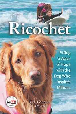 Ricochet: Riding a Wave of Hope with the Dog Who Inspir - Hardcover NEW Judy Fri