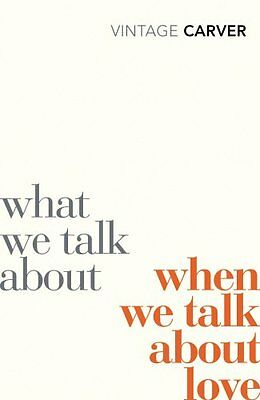 What We Talk About When We Talk About Love (Vintage Classics) Raymond Carver