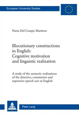 Illocutionary Constructions in English: Cognitive Motivation and Linguistic Rea.