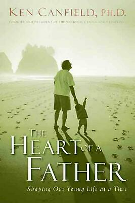 The Heart of a Father: How You Can Become a Dad of Destiny by Ken Canfield (Engl