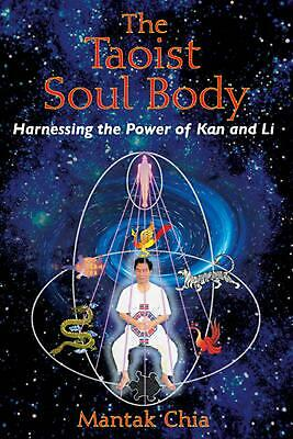 The Taoist Soul Body: Harnessing the Power of Kan and Li by Mantak Chia (English