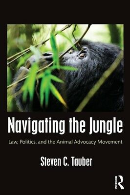 Navigating the Jungle: Law, Politics, and the Animal Advocacy Mov...