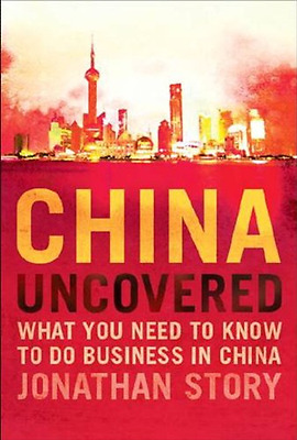 China Uncovered: What you need to know to do business i - Paperback NEW Jonathan