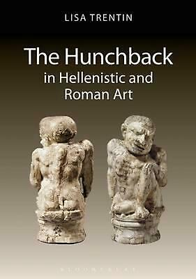 The Hunchback in Hellenistic and Roman Art by Lisa Trentin (English) Paperback B