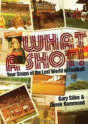What a Shot! Your Snaps of the Lost World of Football Nostalgic Photographs book