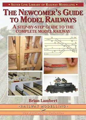The Newcomer's Guide to Model Railways: A Step-by-step Guide to the Complete La.