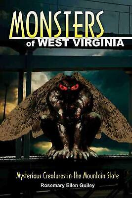Monsters of West Virginia: Mysterious Creatures in the Mountain State by Rosemar