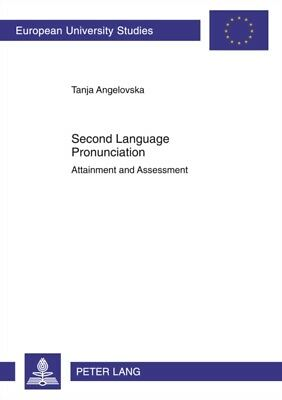 Second Language Pronunciation: Attainment and Assessment (Europai...