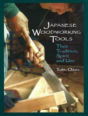 Japanese Woodworking Tools: Their Tradition, Spirit, and Use by Toshio Odate Pap
