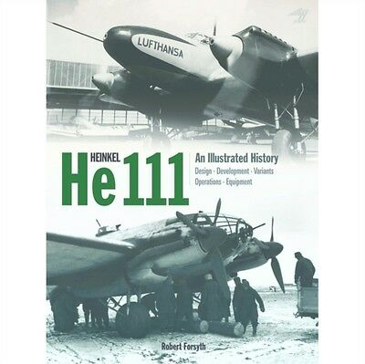 Heinkel He 111: An Illustrated History (Hardcover), Robert Forsyth, 97819065374.