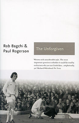 The Unforgiven - The Story of Don Revie's Leeds United - Football Soccer book
