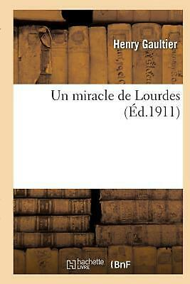 Un miracle de Lourdes by GAULTIER-H (French) Paperback Book Free Shipping!