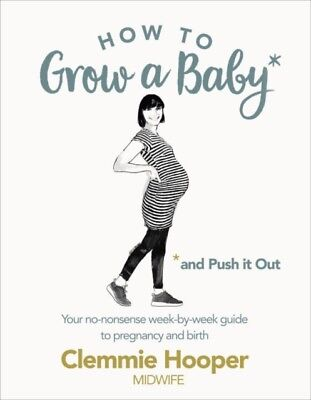 How To Grow A Baby & Push It Out, Hooper, Clemmie, 9781785040382