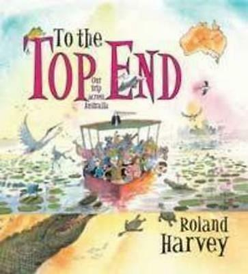 NEW To the Top End By Roland Harvey Paperback Free Shipping