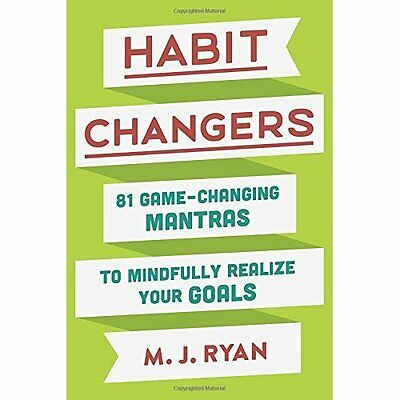 Habit Changers: 81 Game-Changing Mantras to Mindfully R - Hardcover NEW M J Ryan
