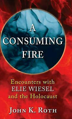 A Consuming Fire by John K. Roth (English) Hardcover Book Free Shipping!