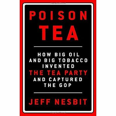 Poison Tea: How Big Oil and Big Tobacco Invented the Te - Hardcover NEW Jeff Nes
