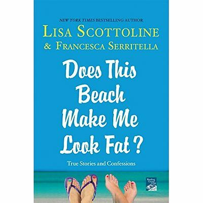 Does This Beach Make Me Look Fat?: True Stories and Con - Paperback NEW Lisa Sco