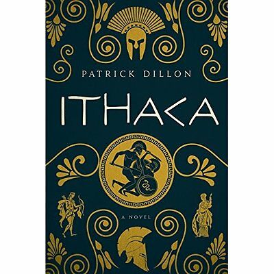 Ithaca: A Novel of Homer's Odyssey - Hardcover NEW Patrick Dillon  5 Aug. 2016