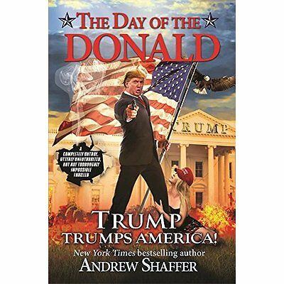 The Day of the Donald: Trump Trumps America - Paperback NEW Andrew Shaffer( 14-J