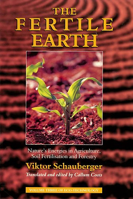 The Fertile Earth: Nature's Energies in Agriculture, So - Paperback NEW Schauber