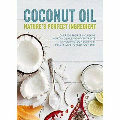 Coconut Oil: Nature's Perfect Ingredient: Over 100 Reci - Hardcover NEW Lucy Bee