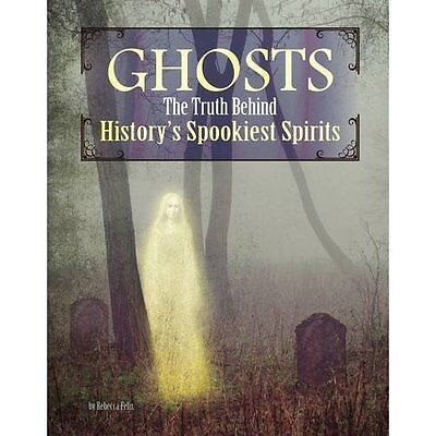 Ghosts: The Truth Behind History's Spookiest Spirits (E - Paperback NEW Rebecca