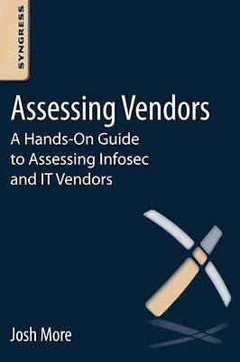 Assessing Vendors: A Hands-On Guide to Assessing Infosec and IT (PB) 0124096077