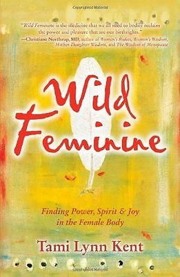 Wild Feminine: Finding Power, Spirit & Joy in the Female Body (PB) 1582702845