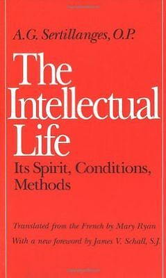 NEW - The Intellectual Life: Its Spirit, Conditions, Methods (PB) 0813206464
