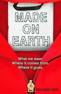 Made on Earth: What we wear. Where it comes from. Where it (PB) 1408173913