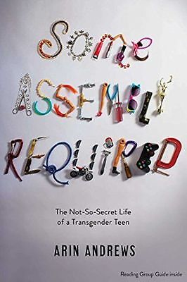 Some Assembly Required: The Not-So-Secret Life of a Transgender (PB) 1481416766