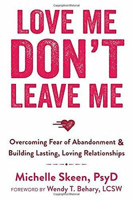 Love Me, Don't Leave Me: Overcoming Fear of Abandonment and (PB) 1608829529