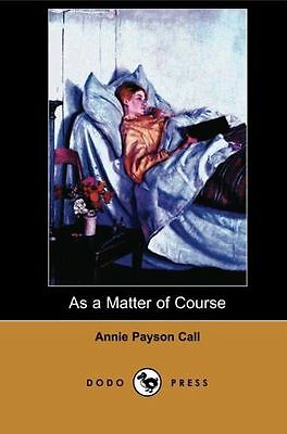 As a Matter of Course (Dodo Press): One Of Several Books By The (PB) 1406512354