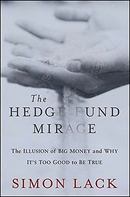 The Hedge Fund Mirage: The Illusion of Big Money and Why It's (HC) 1118164318
