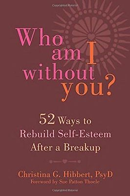 Who Am I Without You?: Fifty-Two Ways to Rebuild Self-Esteem (PB) 1626251428
