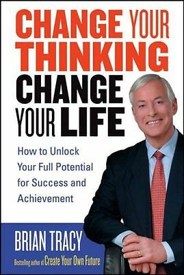 Change Your Thinking, Change Your Life: How to Unlock Your Full (PB) 0471735388