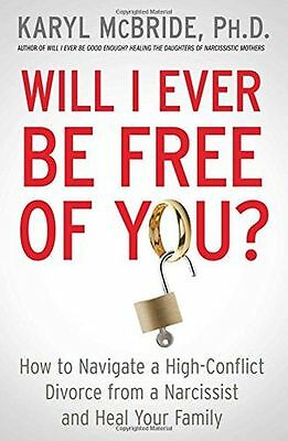 Will I Ever Be Free of You?: How to Navigate a High-Conflict (PB) 1476755728